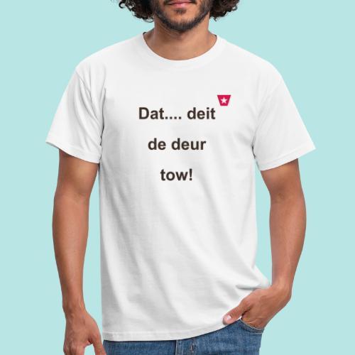 Dat deit de deur tow def ms verti b - Mannen T-shirt