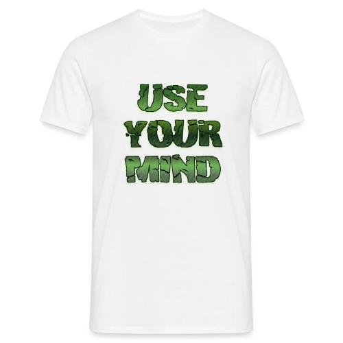 use your mind - Männer T-Shirt