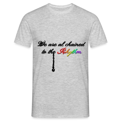 We Are Al Chained To The Rhythm - Mannen T-shirt
