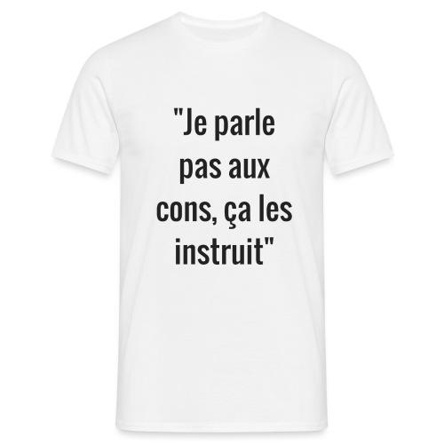 Je parle pas aux cons ça les instruit  - T-shirt Homme