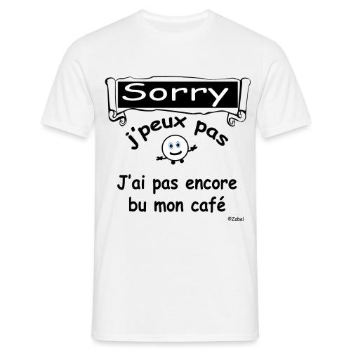 Sorry j peux pas j ai pas bu mon cafe - T-shirt Homme