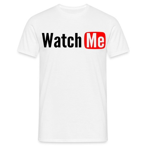 watch me - T-shirt Homme