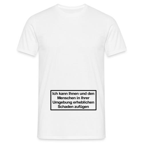 Ich kann Ihnen Schaden - Männer T-Shirt
