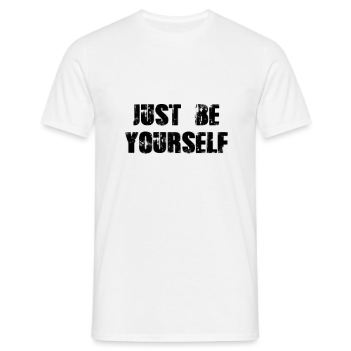 Just be yourself - Männer T-Shirt