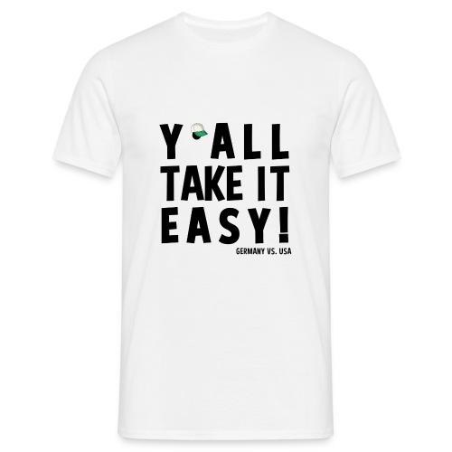 yall take it easy - Männer T-Shirt