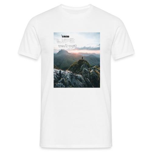 Life won t wait - Männer T-Shirt