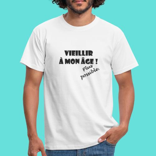 Vieillir à mon âge ! Plus possible. - T-shirt Homme