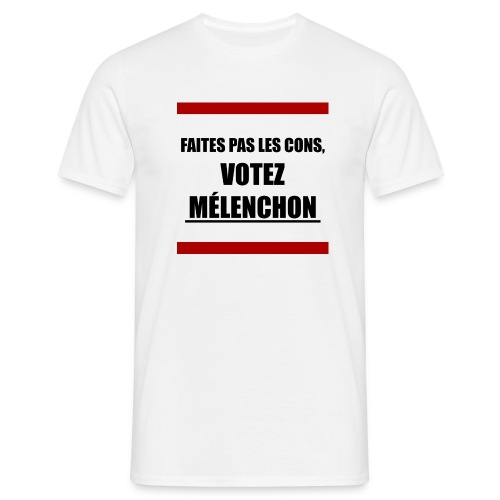 Faites pas les cons, votez Mélenchon - T-shirt Homme