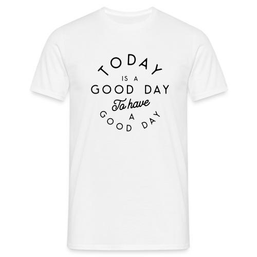 Bonne journée pour avoir une bonne journée - Men's T-Shirt