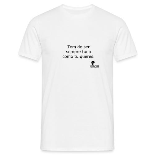Tem de ser sempre tudo com tu queres - Men's T-Shirt