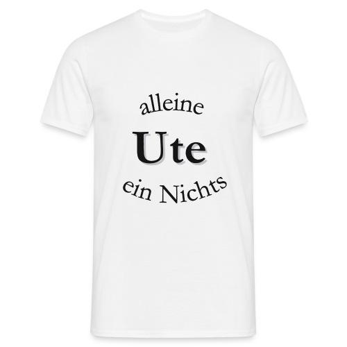 alleine ein nichts ute - Männer T-Shirt