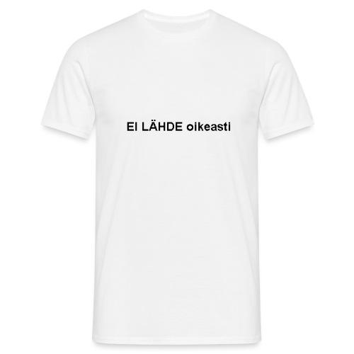 EI LÄHDE oikeasti - Miesten t-paita