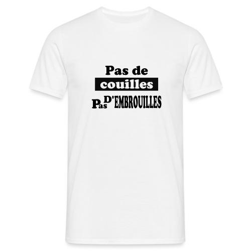 pas de couilles pas d embrouilles - T-shirt Homme