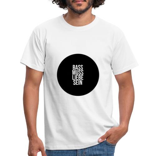 Bass muss Liebe sein - Männer T-Shirt