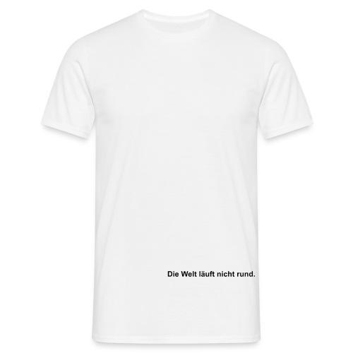 Die Welt läuft nicht rund - Männer T-Shirt