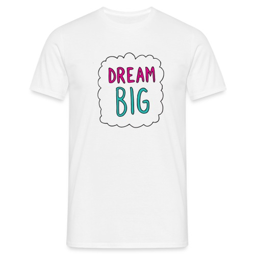 Dream Big quote. - Men's T-Shirt