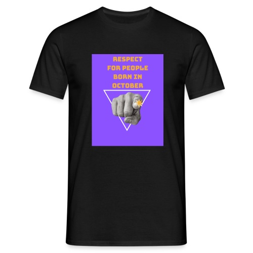 RESPECT FOR PEOPLE BORN IN OCTOBER - T-shirt Homme