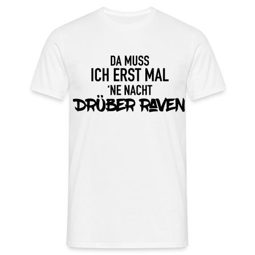 Nacht drüber raven - Männer T-Shirt