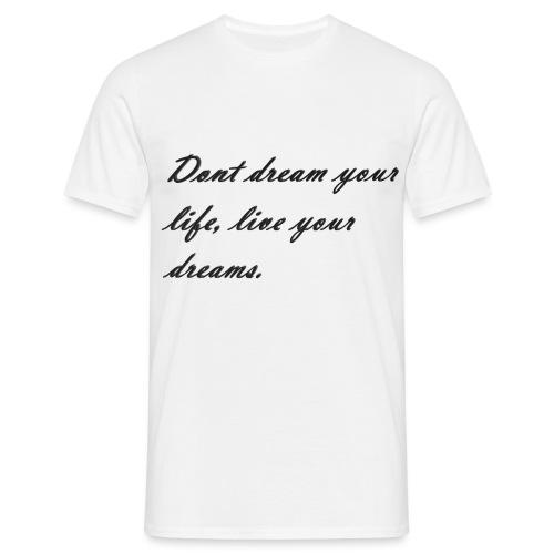 Don t dream your life live your dreams - Men's T-Shirt