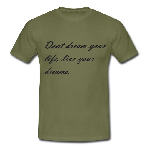 Don t dream your life live your dreams - Men's T-Shirt