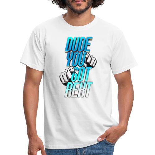 Dude, you got REKT - Men's T-Shirt