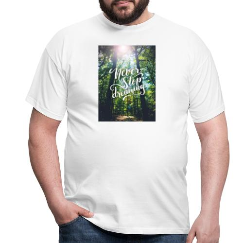 Never stop dreaming - Männer T-Shirt
