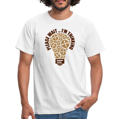 PLEASE WAIT ... I'M THINKING - Männer T-Shirt