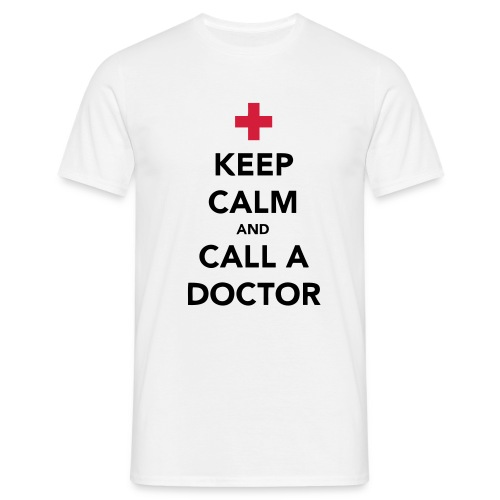 Keep Calm and Call a Doctor - Men's T-Shirt