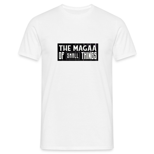 The magaa of small things - Men's T-Shirt