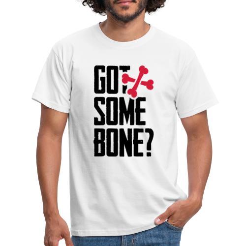 Got some bone? - Miesten t-paita