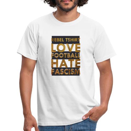 LOVE FOOTBALL HATE FASCISM - Camiseta hombre