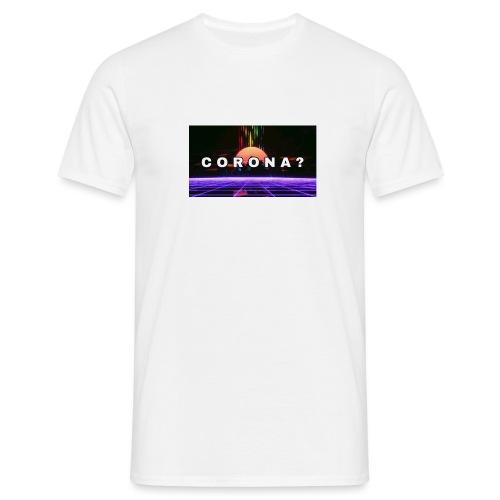 Corona? - Herre-T-shirt
