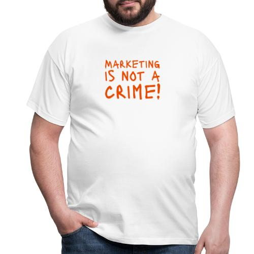 Marketing is not a crime! - Männer T-Shirt
