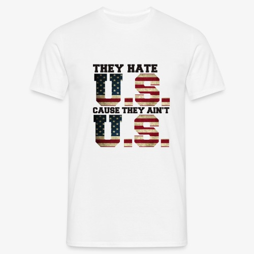 They Hate U.S. Cause They Ain't U.S. - Mannen T-shirt