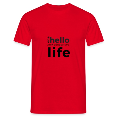 one hello can change your life - Männer T-Shirt