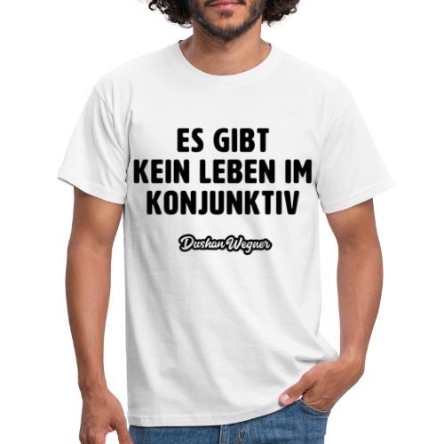 Es gibt kein Leben im Konjunktiv (dunkel) - Männer T-Shirt