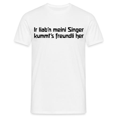 Ir liab n meini Singer kummt s freundli her - Männer T-Shirt