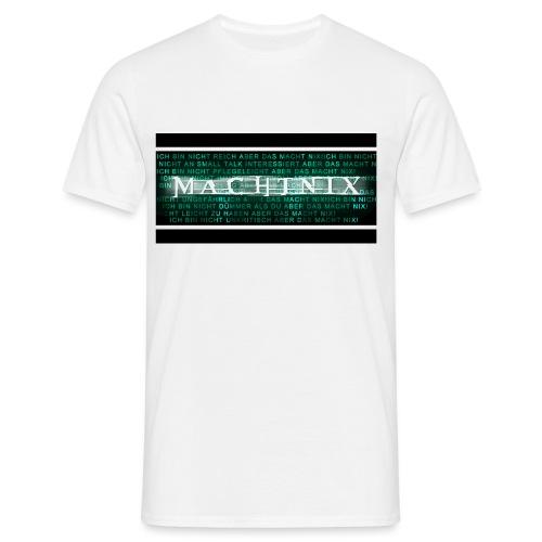 Machtnix - Männer T-Shirt