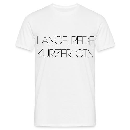 lange rede kurzer gin - Männer T-Shirt