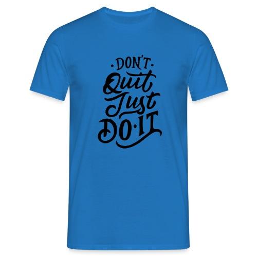 Don't quit just do it ! - T-shirt Homme