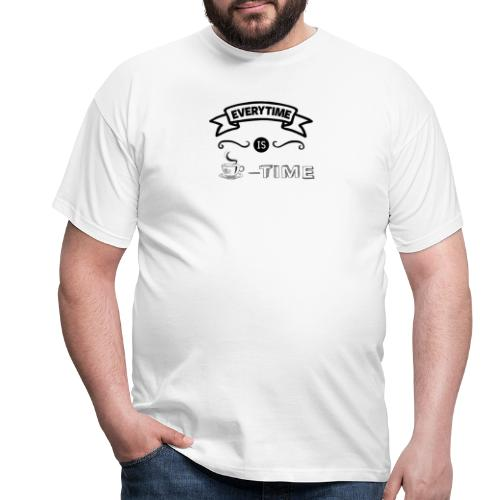 everytime is coffee time Design - Männer T-Shirt