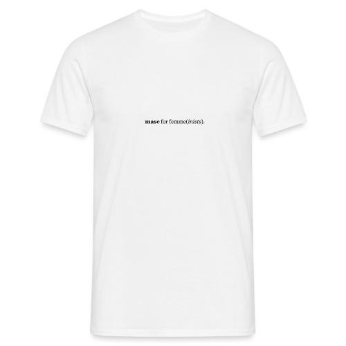 masc for femme(inists). - Men's T-Shirt