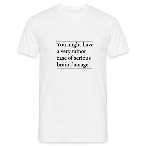Serious brain damage - Männer T-Shirt