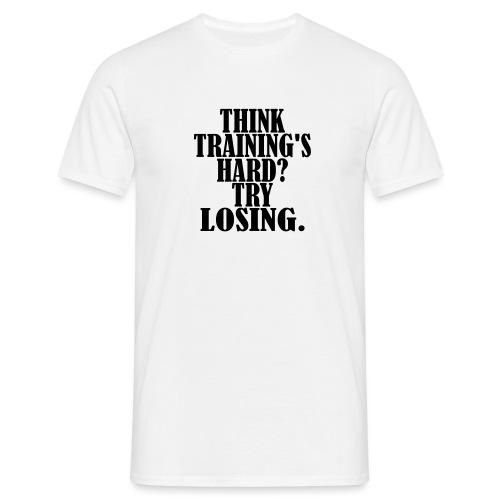 Think Trainings Hard Try Losing, Motivation, Gym - Männer T-Shirt
