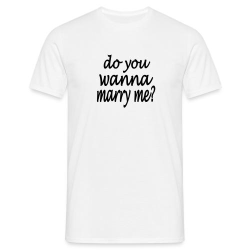 do you wanna marry me - Männer T-Shirt