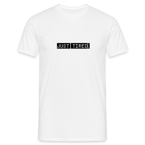 Just Tired / Black - Men's T-Shirt
