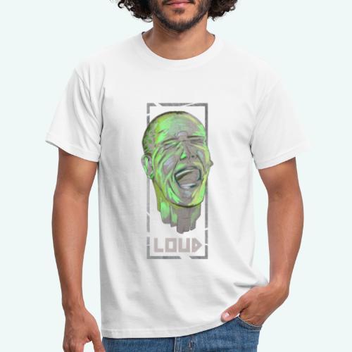 Loud - Männer T-Shirt