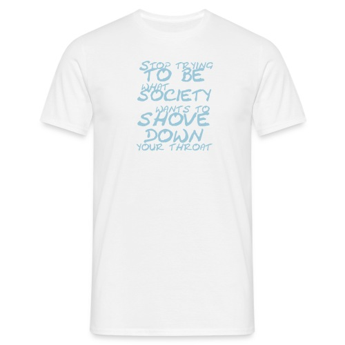 stop trying - Men's T-Shirt