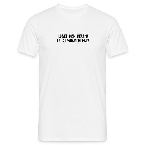 Lobet den Herrn! Wochenende Freitag Gott Party - Men's T-Shirt