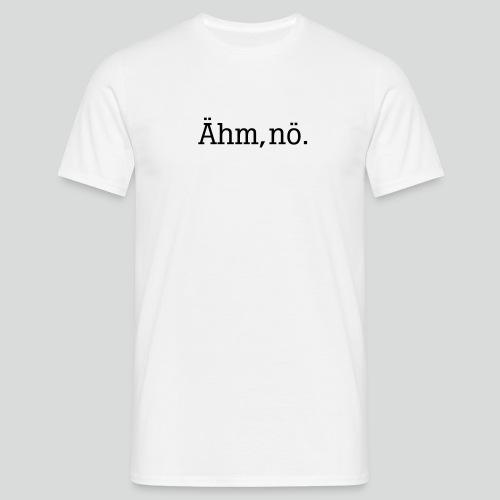 ähm nö - Männer T-Shirt